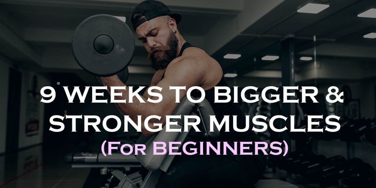 9 Weeks to Stronger & Bigger Muscles (For Beginners)